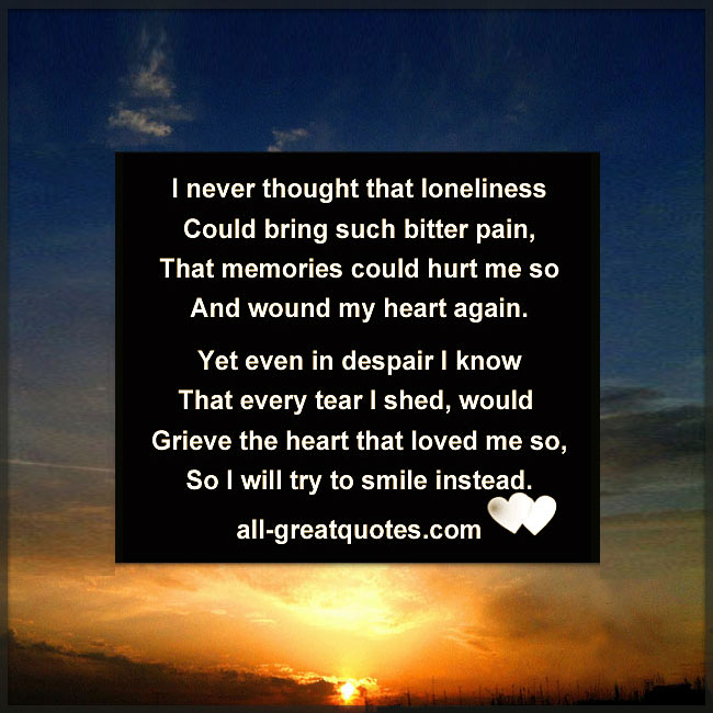 I never thought that loneliness, could bring such bitter pain Grief Loss Poem.