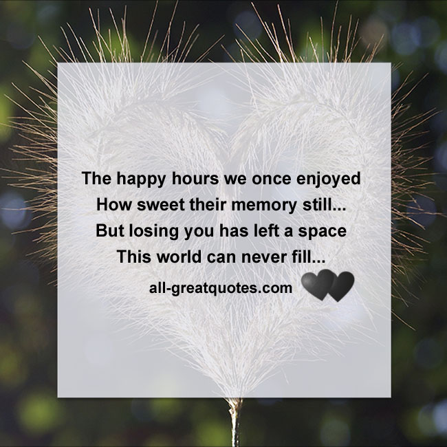 The happy hours we once enjoyed, how sweet their memory still..