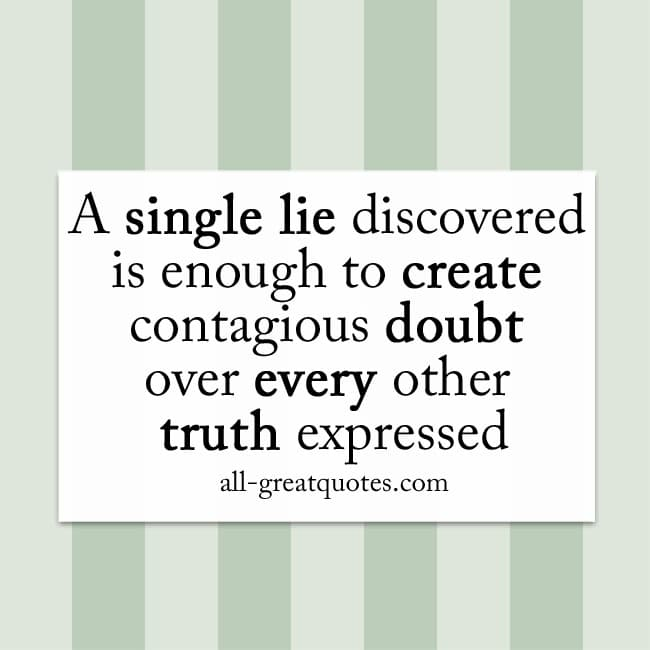 A-single-lie-discovered is enough create doubt pic quote