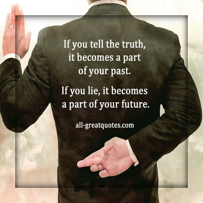 If you tell the truth, it becomes a part of your past pic quotes