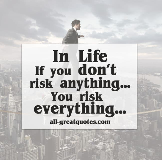 In Life, If you don't risk anything You risk everything pic quotes