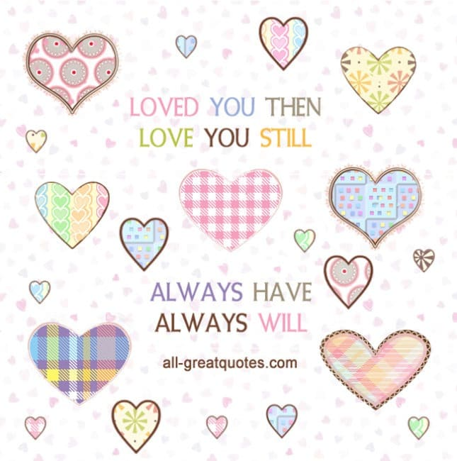 Loved You Then Love you Still Always Have Always Will