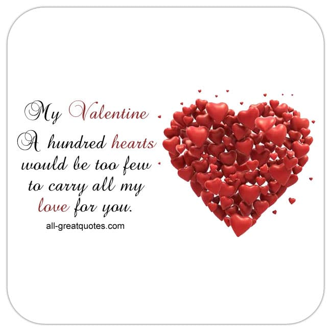 My Valentine - A hundred hearts would be too few, to carry all my love for you. Valentine Card
