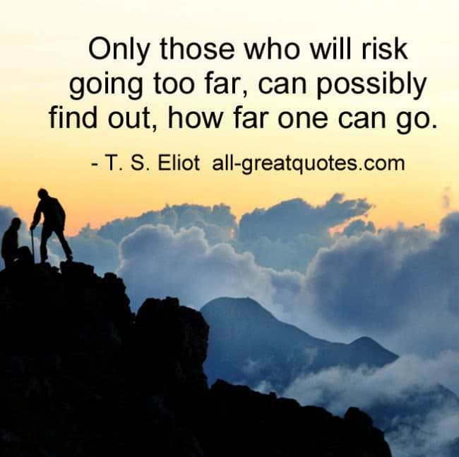 Only those who will risk going too far can possibly pic quote