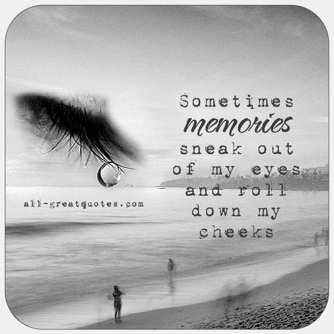 Sad I Miss You Quotes For Friends: Memories Sneak Out Of My Eyes