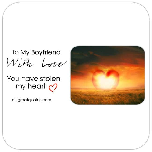 To My Boyfriend With Love. You have stolen my heart!