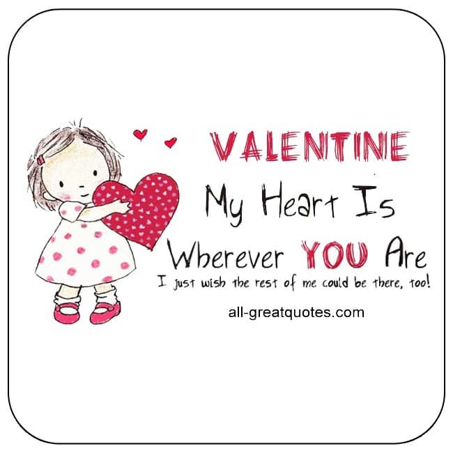Valentine - My Heart Is Wherever You Are. I just wish the rest of me could be there, too!