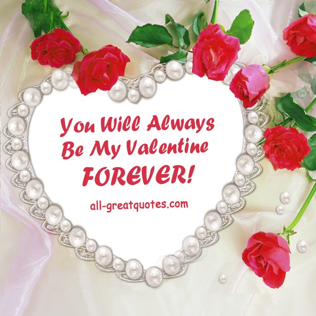 You Will Always Be My Valentine FOREVER!