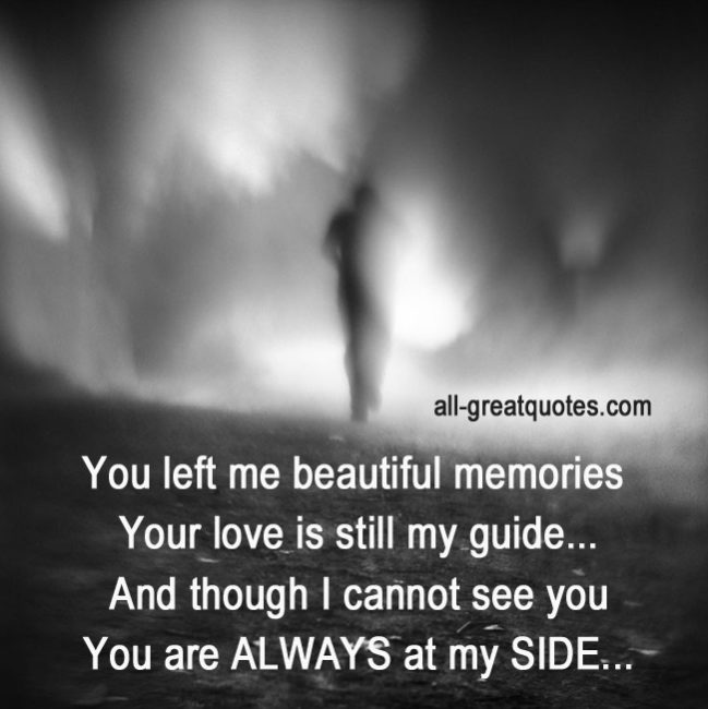 You left me beautiful memories, your love is still my guide