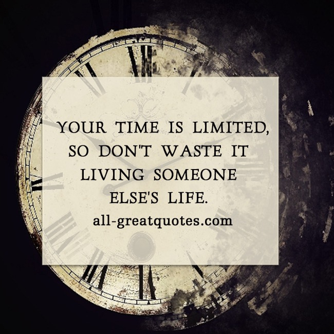 Your Time Is Limited So Don't Waste It Life Quote