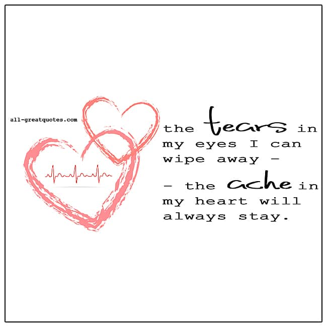Tears In My Eyes I Can Wipe Away Ache In My Heart Grief Quote