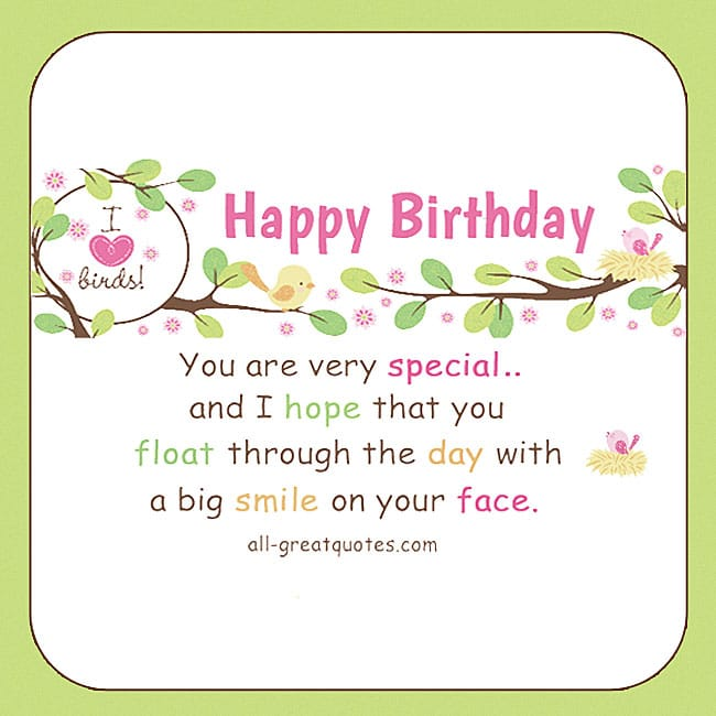 You are very special and I hope that you float through the day with a big smile on your face