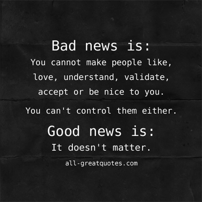 Bad news is You cannot make people like love understand