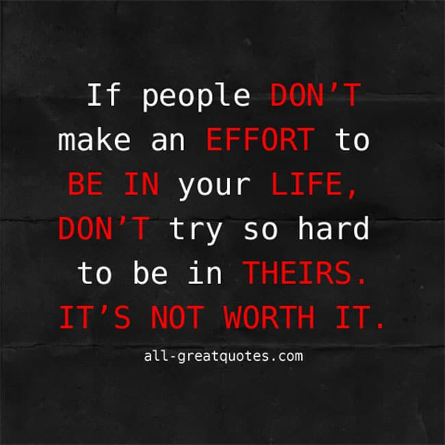 If people don't make an effort to be in your life