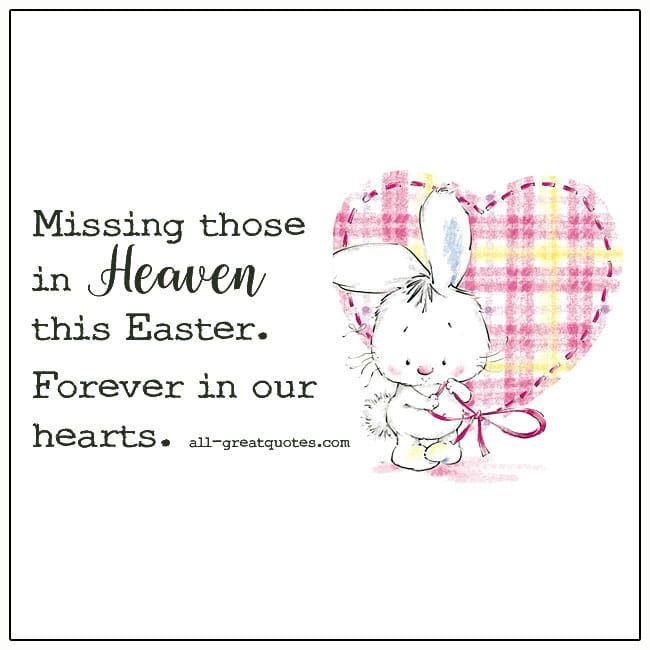 Missing Those In Heaven This Easter Forever In Our Hearts