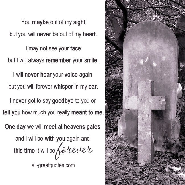 You maybe out of my sight but you will never be out of my heart