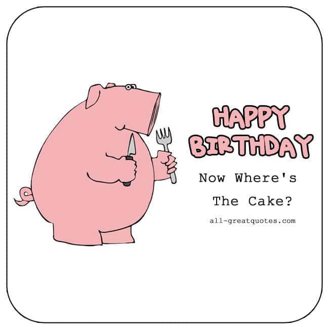 Happy Birthday Now Wheres The Cake Pink Pig Funny Birthday Card