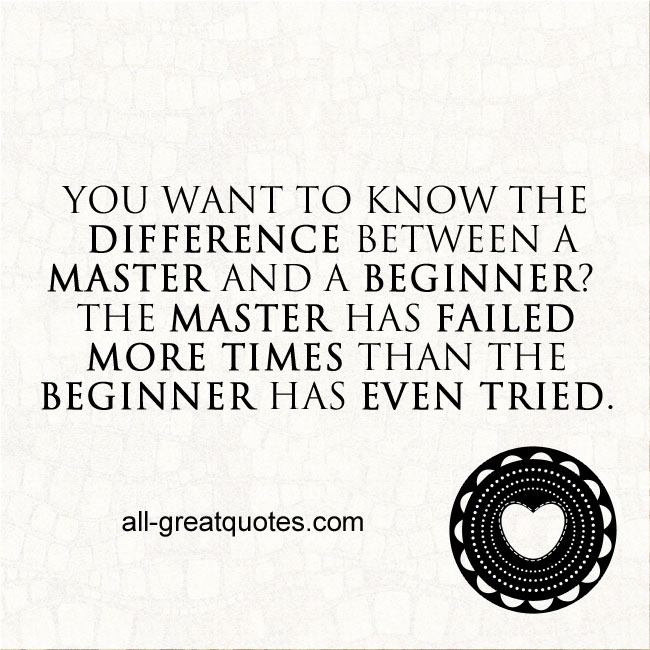 """""""You-want-to-know-the-difference-between-a-master-and-a-beginner"""