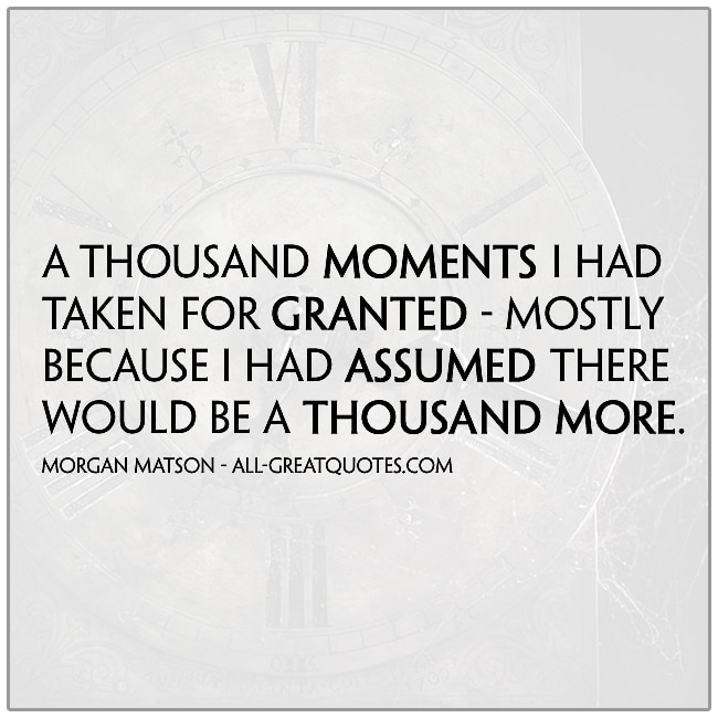 A Thousand Moment I Had Taken For Granted Grief Loss Quotes