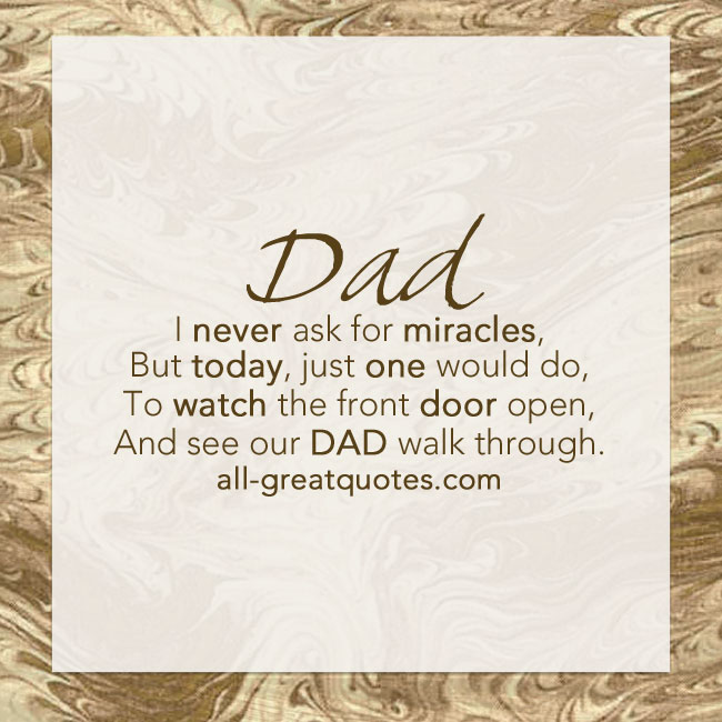 Dad I never ask for miracles but today just one would do