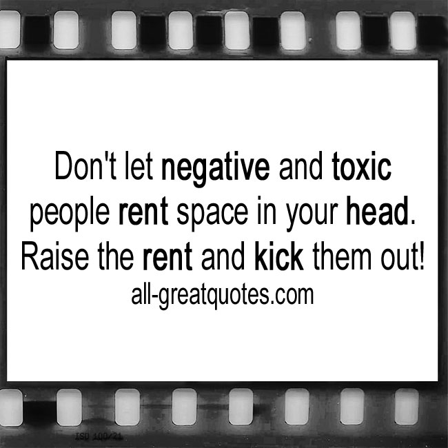 Don't let negative and toxic people rent space in your head quote