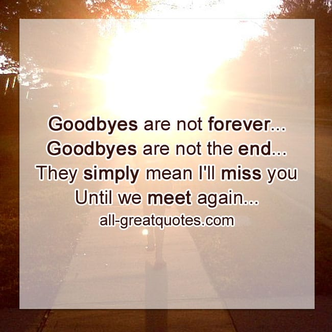 Goodbyes-are-not-forever.-Goodbyes-are-not-the-end-all-greatquotes.com