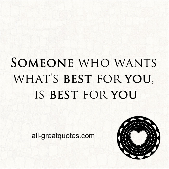 Someone-who-wants-what's-best-for-you,-is-best-for-you