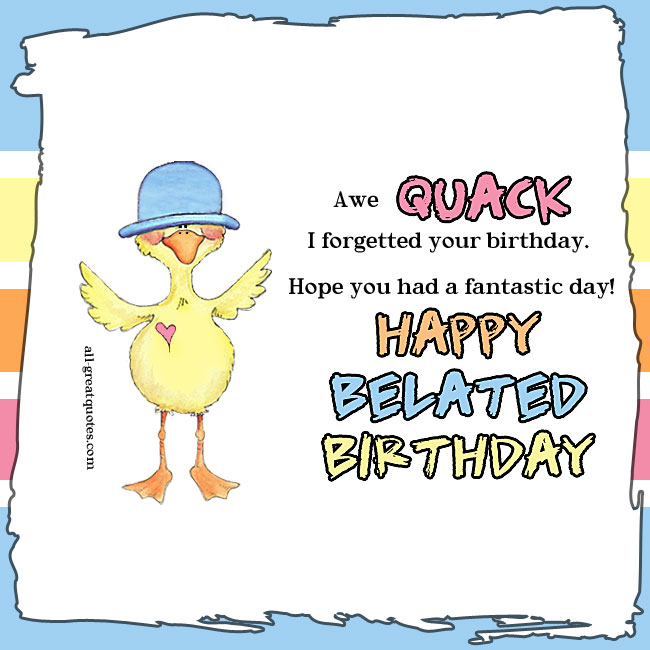 Awe Quack I forgetted your birthday card