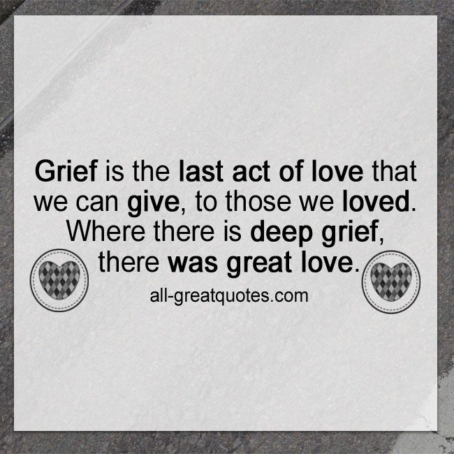 Grief-is-the-last-act-of-love-we-can-give-to-those-we-loved-Where-there-is-deep-grief