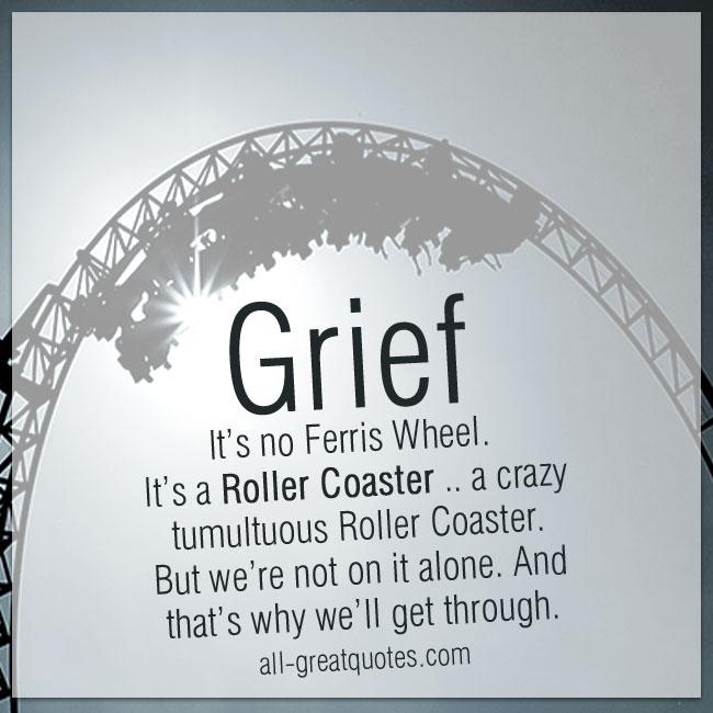 Grief. it's no Ferris Wheel, it's a Roller Coaster