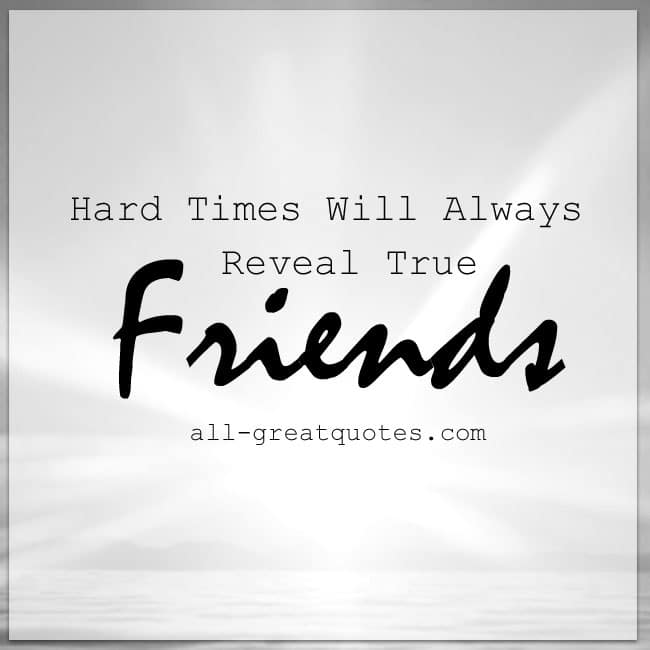 Picture Quotes Hard Times Will Always Reveal True Friends