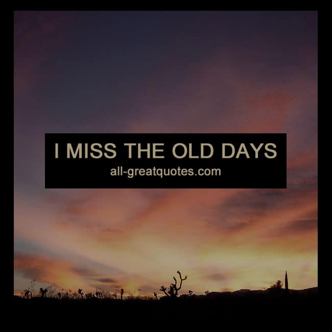 I Miss The Old Days Quotes
