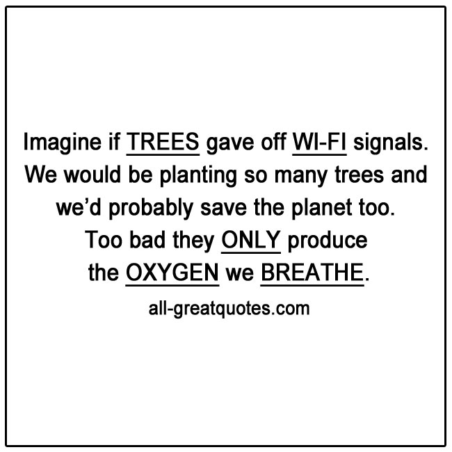 Imagine if trees gave off wi-fi signals. Picture Quotes