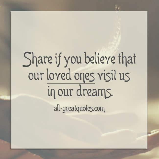 Share if you believe, that our loved ones visit us in our dreams.