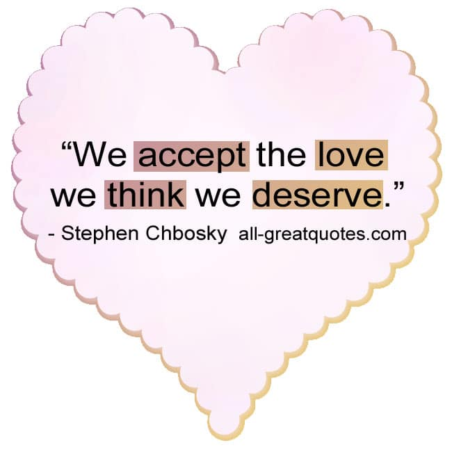 We accept the love we think we deserve | Love quote