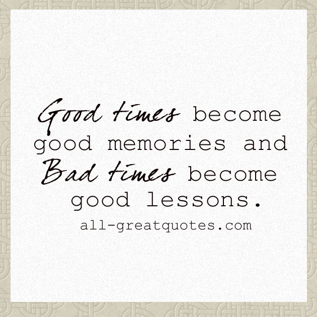 lessons-memories-good-times-bad-times-picture-quotes