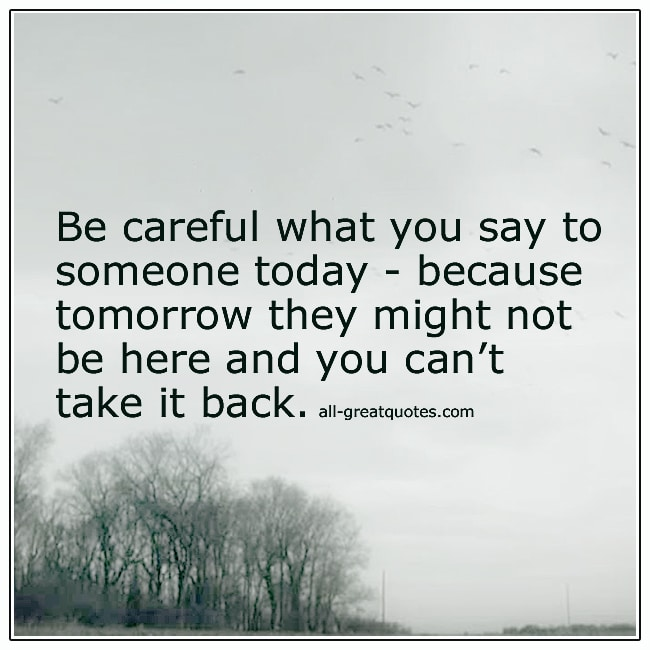 Be Careful What You Say To Someone Today Life Death Quote