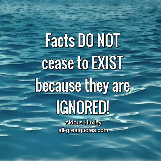 Facts DO NOT cease to EXIST because they are IGNORED | Life Lessons