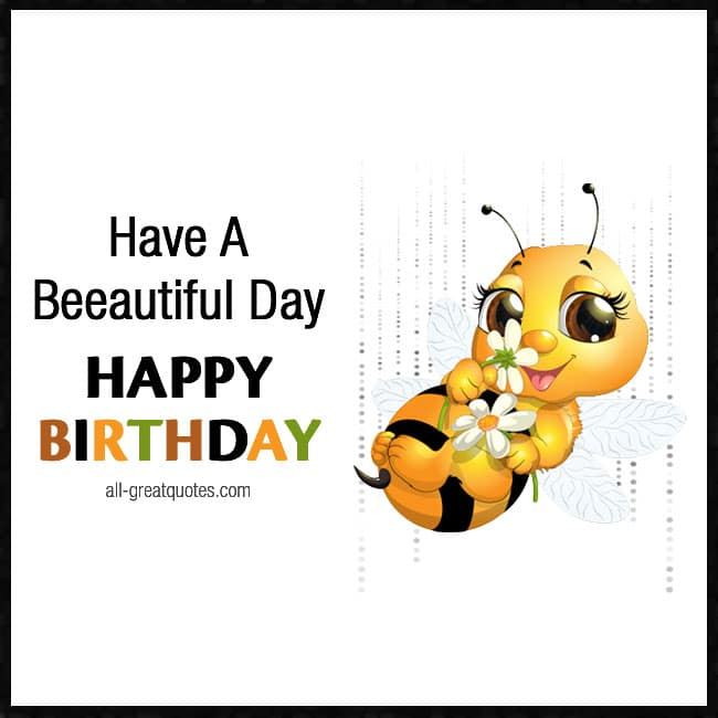 Have A Beautiful Day Happy Birthday Free Birthday Cards Cute Bee