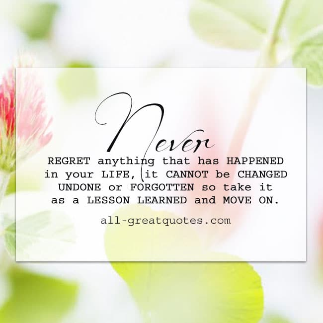 Never regret anything that has happened | Lessons Quotes