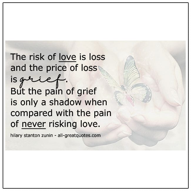 The Risk Of Love Is Loss And The Price Of Loss Is Grief Quote