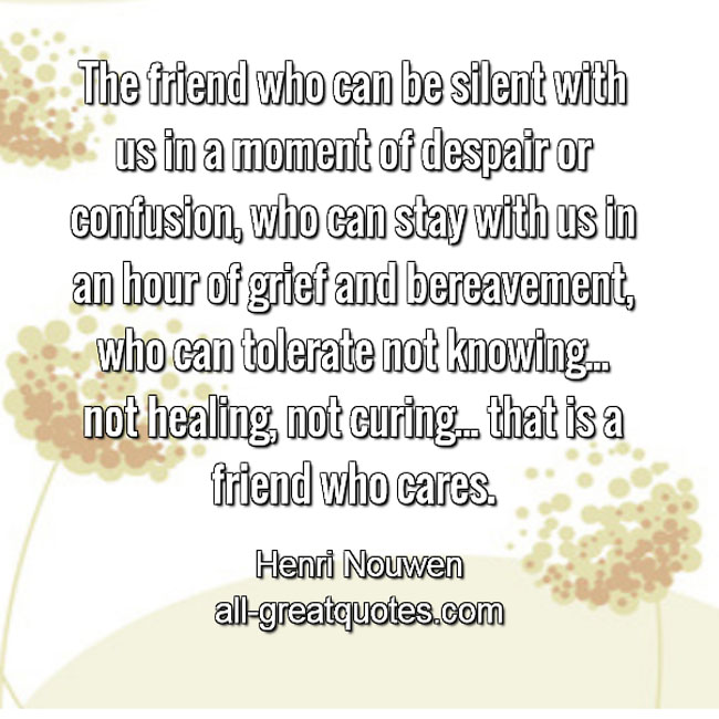 The friend who can be silent with us in a moment of despair