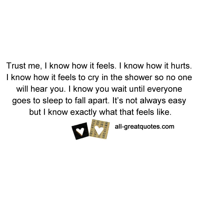 Trust me, I know how it feels. I know how it hurts | Grief loss quote cards