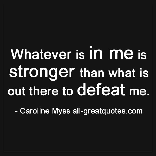 Whatever is in me is stronger | Strength Quotes