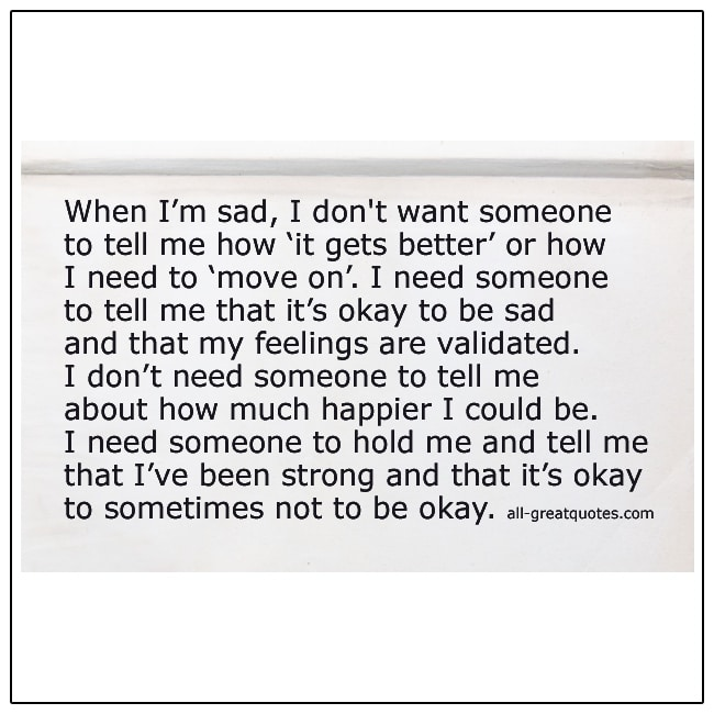 When I'm Sad I Don't Want Someone To Tell Me How It Gets Better Quote