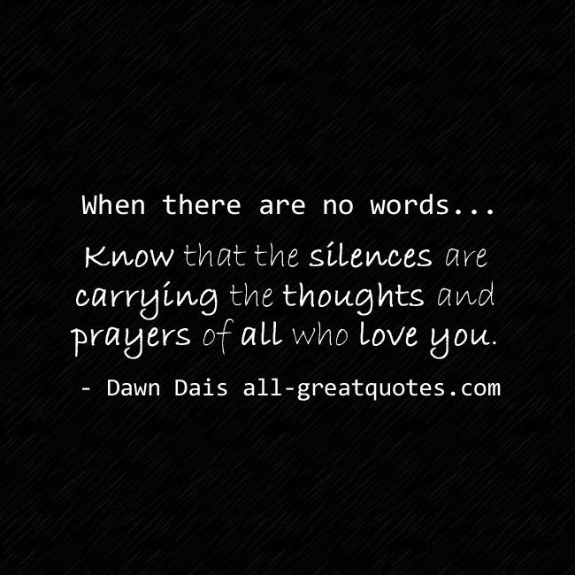 When there are no words know that the silences | Grief Quotes