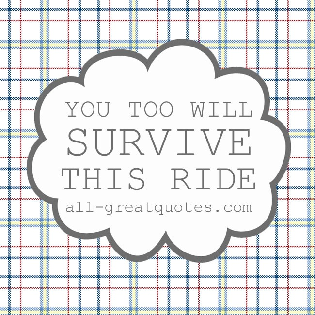 You Too Will Survive This Ride | Picture Quotes