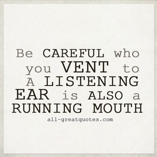 Be careful who you vent to. Gossip Quotes