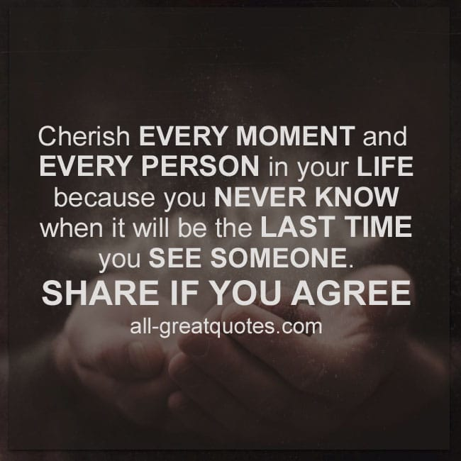 Cherish Every Moment And Every Person In Your Life