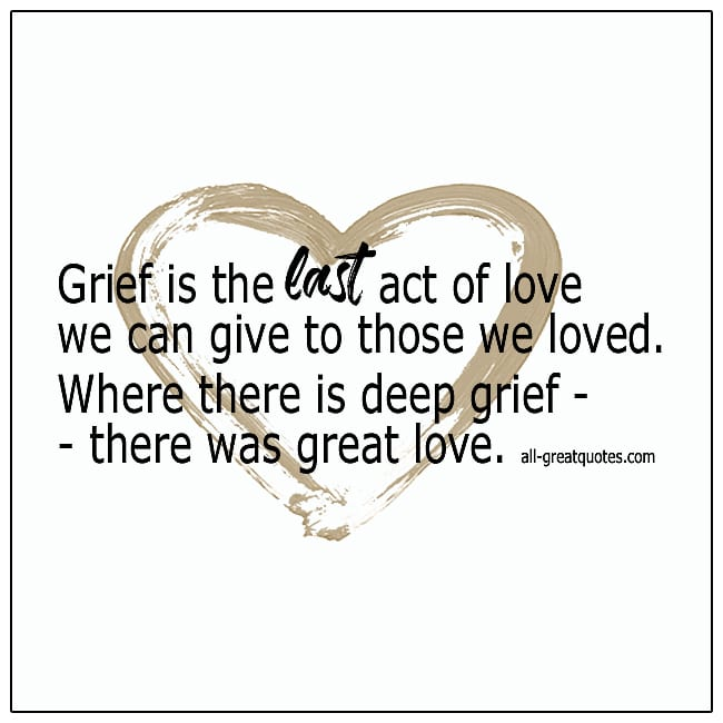 Grief Is The Last Act Of Love We Can Give Grief Quotes